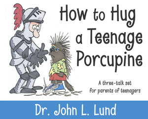 How to Hug a Teenage Porcupine: A 3 Talk Set for Parents of Teens (CD)