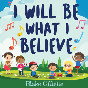 I Will Be What I Believe (CD)