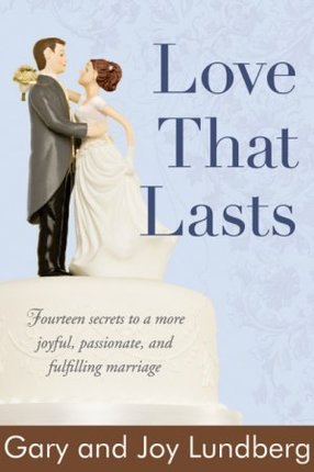 Love That Lasts: Fourteen Secrets to a More Joyful, Passionate, and Fulfilling Marriage