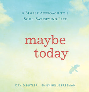 Maybe Today - A Simple Approach to a Soul-Satisfying Life