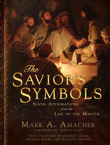The Savior's Symbols - Seven Affirmations from the Life of the Savior