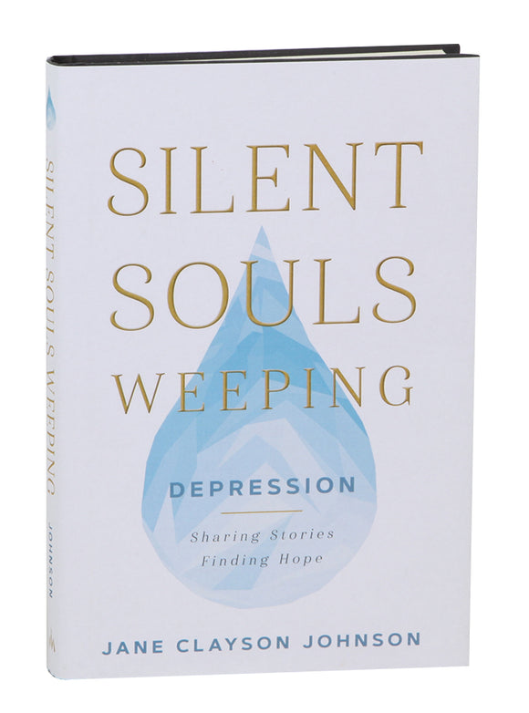 Silent Souls Weeping: Depression - Sharing Stories, Finding Hope