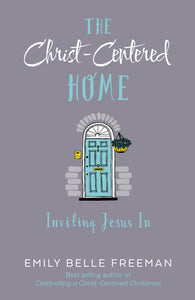 The Christ-Centered Home - Inviting Jesus In (Paperback)