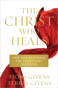 The Christ Who Heals - How God Restored the Truth That Saves Us (Hardcover)