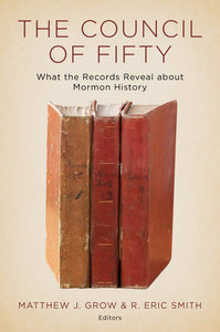 The Council of Fifty - What the Records Reveal about Mormon History