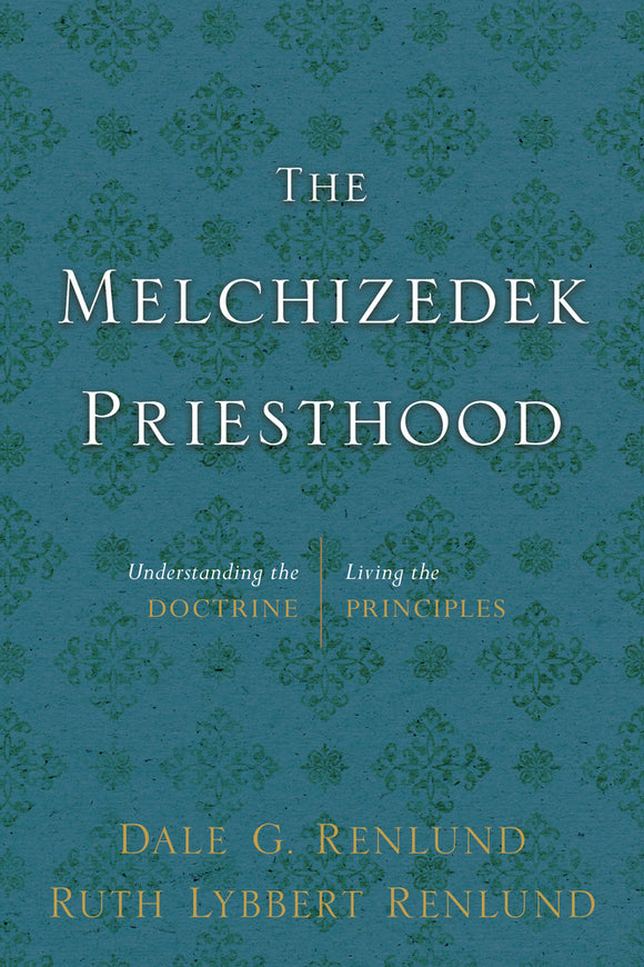 The Melchizedek Priesthood: Understanding the Doctrine, Living the Principles (Hardcover)