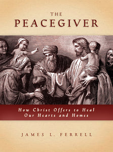 The Peacegiver - How Christ Offers to Heal Our Hearts and Homes