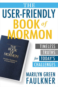 The User-Friendly Book of Mormon: Timeless Truths for Today's Challenges (Paperback)