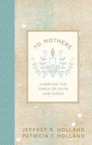 To Mothers - Carrying the Torch of Faith and Family