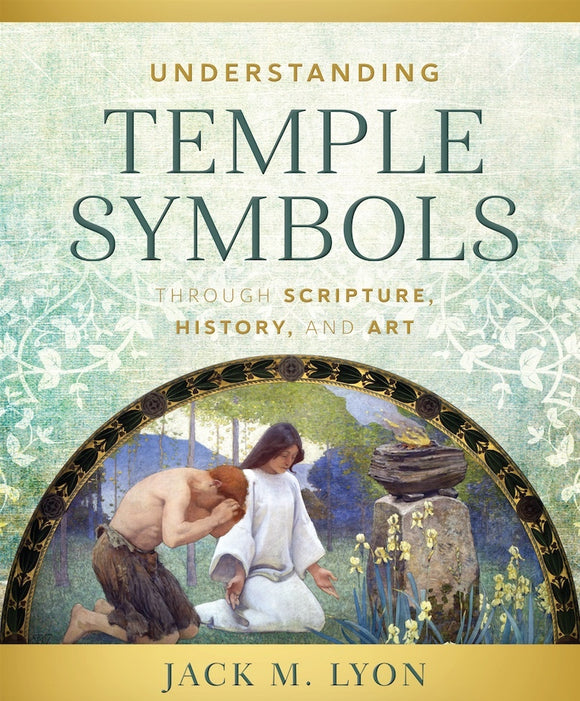 Understanding Temple Symbols Through Scripture, History, and Art