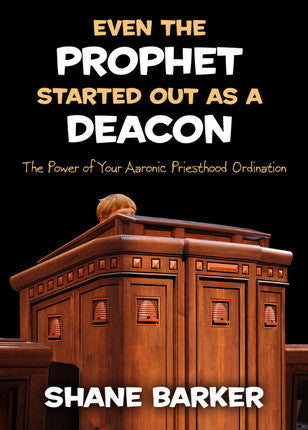 Even the Prophet Started Out as a Deacon: The Power of Your Aaronic Priesthood Ordination (Paperback)