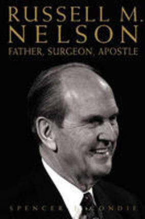 Russell M. Nelson: Father, Surgeon, Apostle