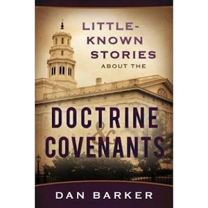 Little Known Stories About the Doctrine & Covenants