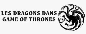 Dragons dans Game Of Thrones