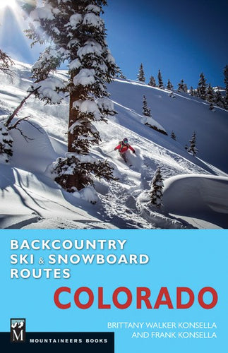 Backcountry Ski & Snowboard Routes: Colorado by Frank Konsella and Brittany Konsella
