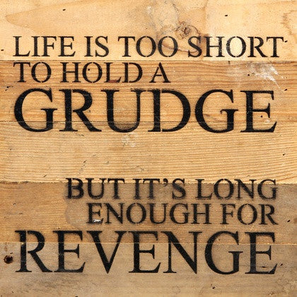 Life Is Too Short To Hold A Grudge But It S Long Enough