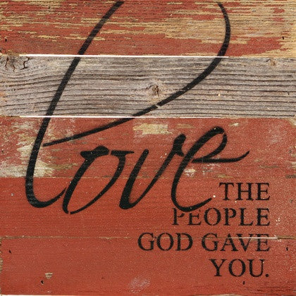 Love The People God Gave You Painted Sign 10x10 Red