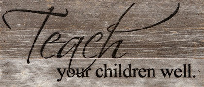 Teach Your Children Well - Painted Sign - 14x6