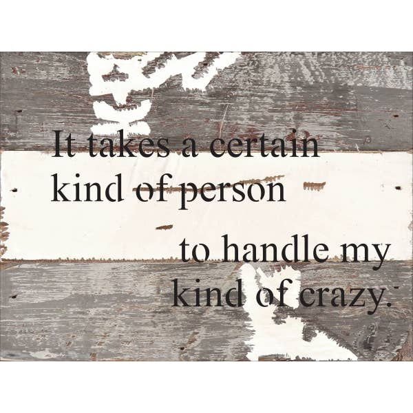 It Takes A Certain Kind Of Person To Handle My Kind Of Crazy- Reclaimed Sign -8x6