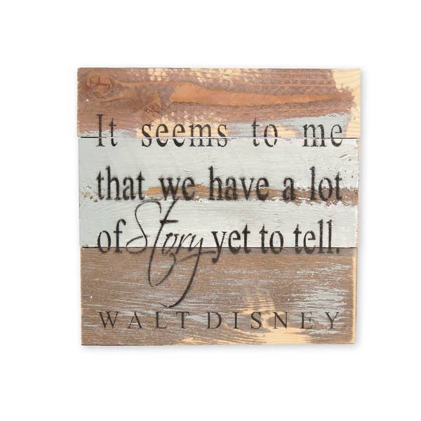 IT SEEMS TO ME THAT WE HAVE A LOT OF STORY YET TO TELL-Reclaimed Wood Sign 8x8