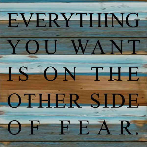 Everything You Want Is On The Other Side Of Fear-Reclaimed Wood Sign 8x8