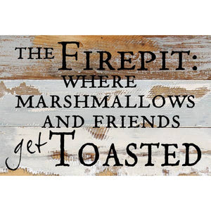 The Firepit: where marshmallows and friends get toasted- Reclaimed Sign -12x8
