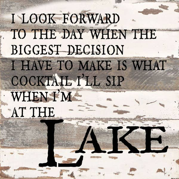 I Look Forward to the day when the Biggest Decision I have To Make - Reclaimed Sign -12x12