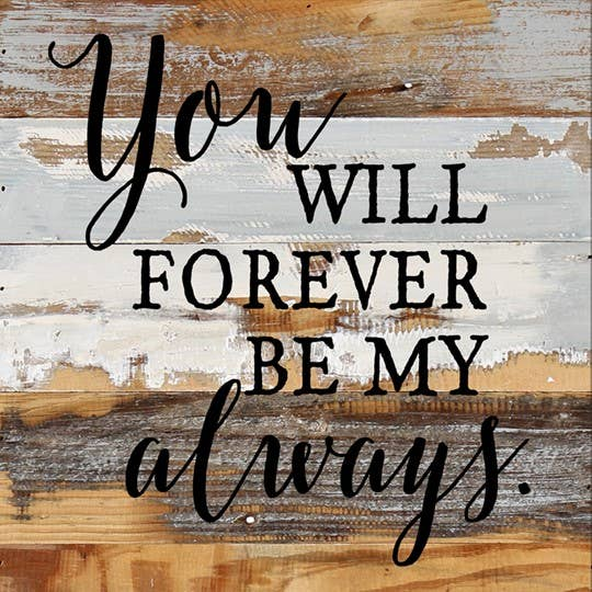You Will Forever Be My Always-Reclaimed Wall Art 12x12