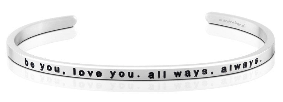 Be You, Love You. All Ways, Always. - MantraBand - Silver