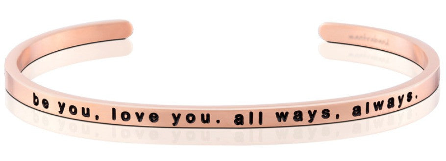 Be You, Love You. All Ways, Always. - MantraBand - 18K Rose Gold Overlay