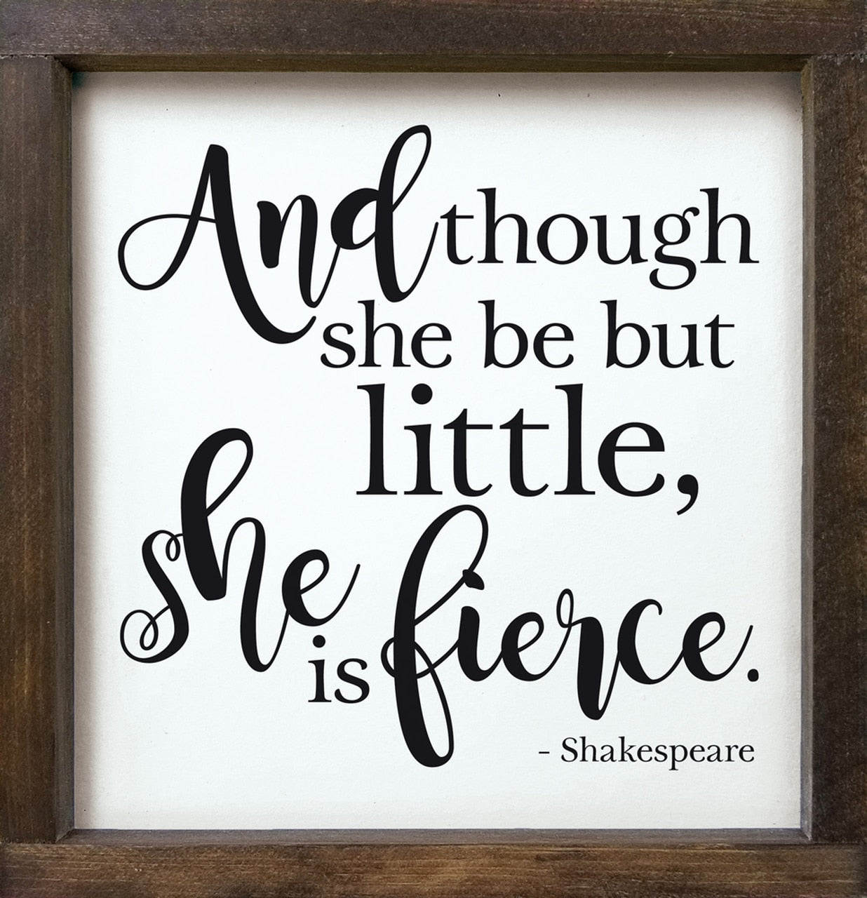And though she but little..... framed sign