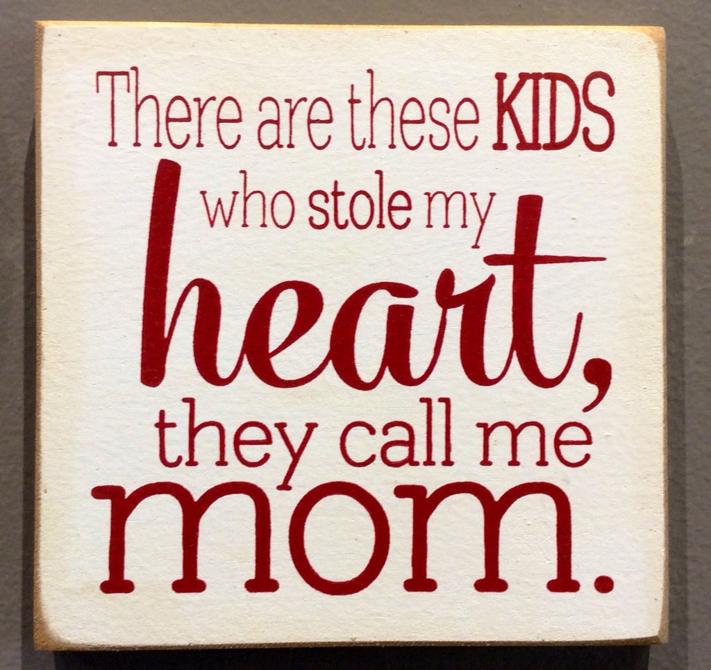 There Are These Kids Who Stole My Heart, They Call Me Mom - Wood Sign - Cottage White with Red Lettering