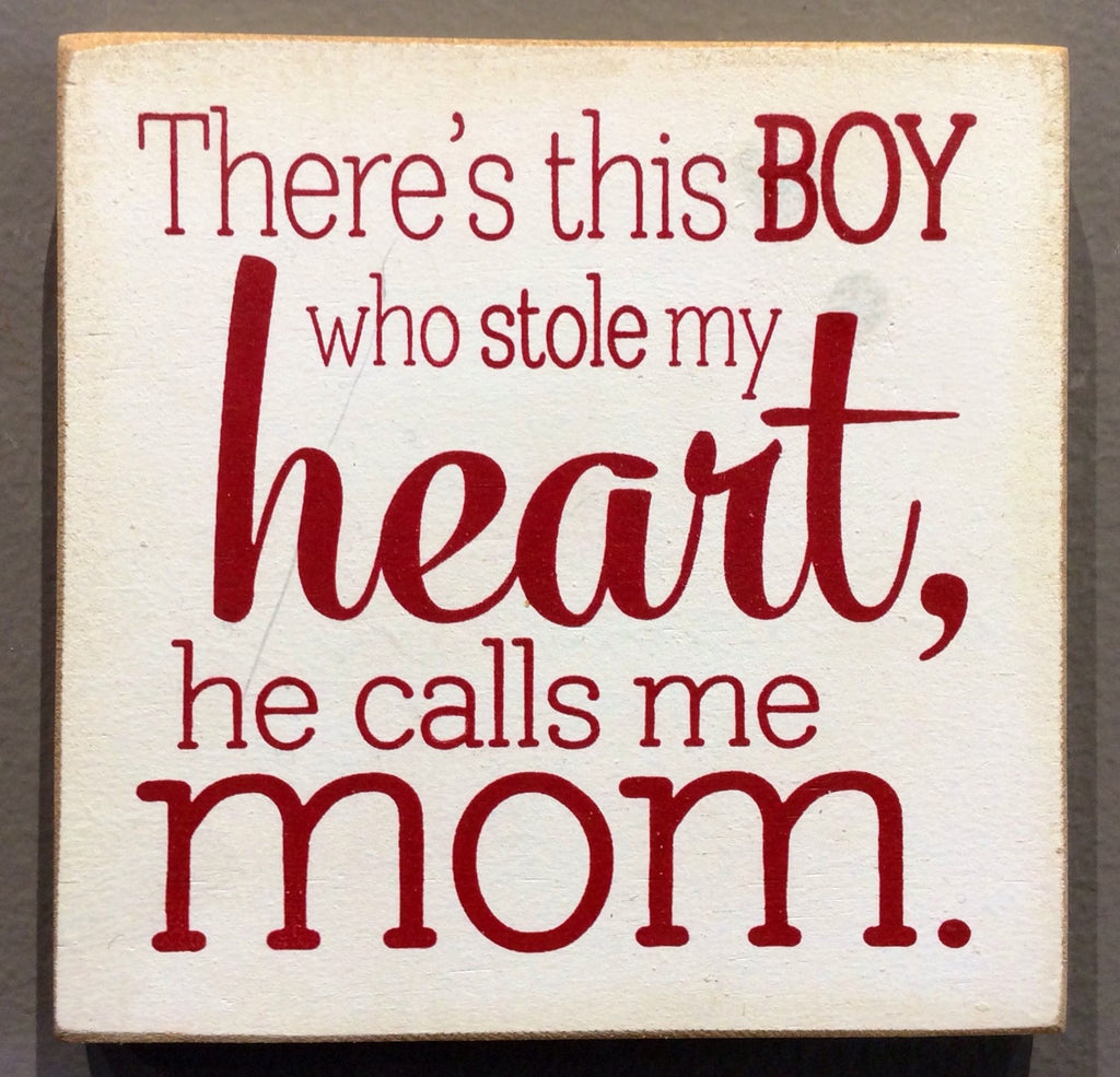 There's This Boy Who Stole My Heart, He Calls Me Mom - Wood Sign - Cottage White with Red Lettering