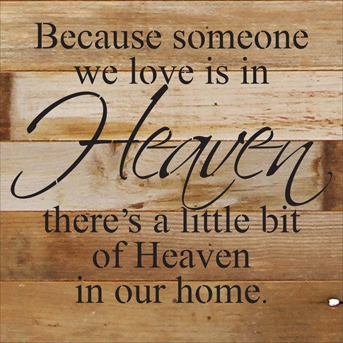 Because Someone We Love Is In Heaven. - Painted Sign - 10x10