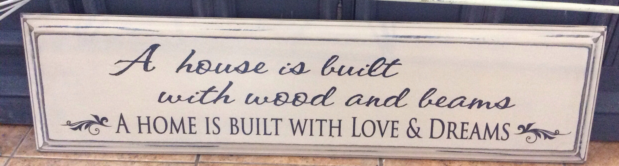 "A House is Built with Wood and Beams- A Home is Built with Love and Dreams- Painted Wood Sign- 9 1/4"" x 35 3/4""- Cream with Black Letters"