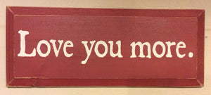 Love You More - Wood Sign - Red with Cottage White