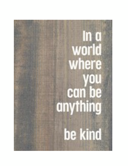 In a World Where You Can Be Anything, Be Kind- Wood Sign- Weathered Gray and White