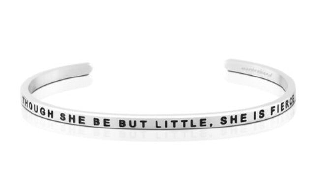 Though She Be But Little, She Is Fierce - MantraBand - Silver