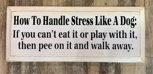 How to Handle Stress Like A Dog 7x18 - Painted Sign - Old Cottage White and Black Lettering