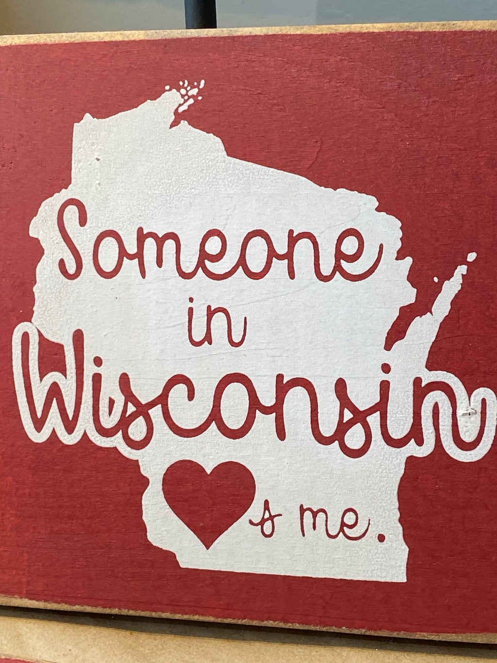 SOMEONE IN WISCONSIN LOVES ME - Wood Sign