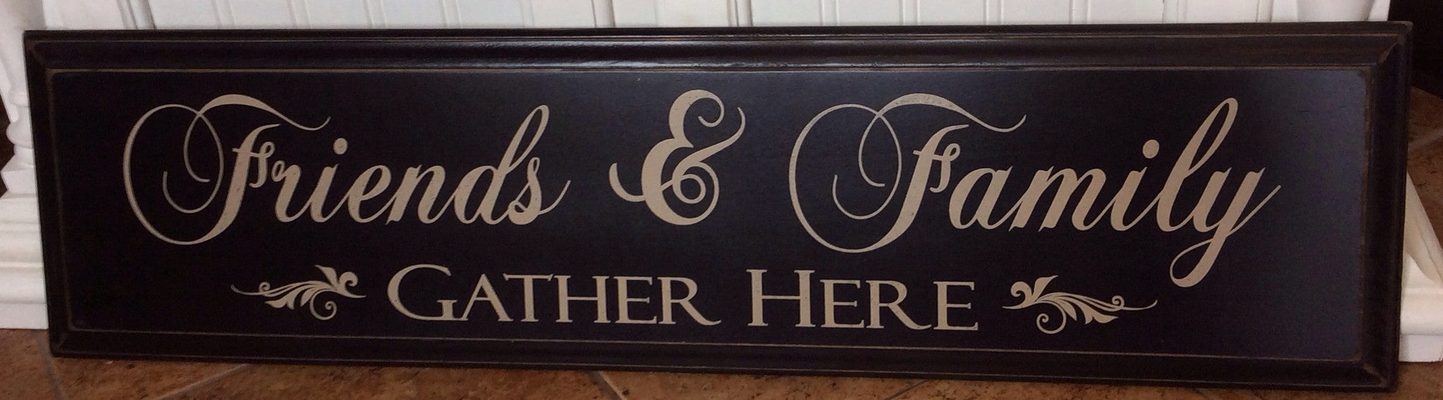 "Friends and Family Gather Here- Painted Wood Sign with Routered Edge- 9 1/4"" x 35 3/4""- Black with Cream Letters"