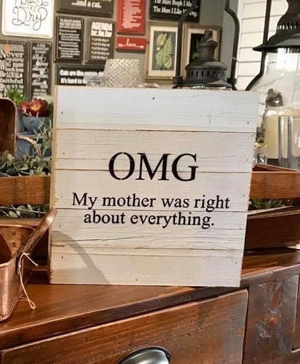 OMG My Mother Was Right About Everything - Painted Sign - 10x10