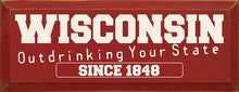 Wisconsin Outdrinking Your State Since 1848 - Wood Sign - Red with Cottage White