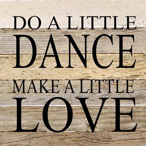 Do a little Dance, Make a little love- Painted Sign - 14 x 14