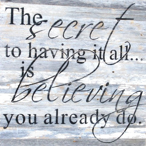 The Secret to Having it All is Believing You Already Do - Painted Sign - 28x28