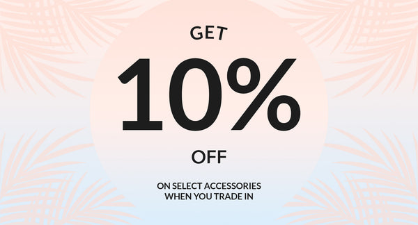Get 10% off on accessories from select brands when you trade in!