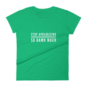 Stop apologizing so damn much Women's short sleeve t-shirt - Xóchitl Gift Shop