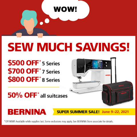Bernina Super Summer Sale June 9 - 22 2021 Up to $800 off a new sewing and embroidery machine