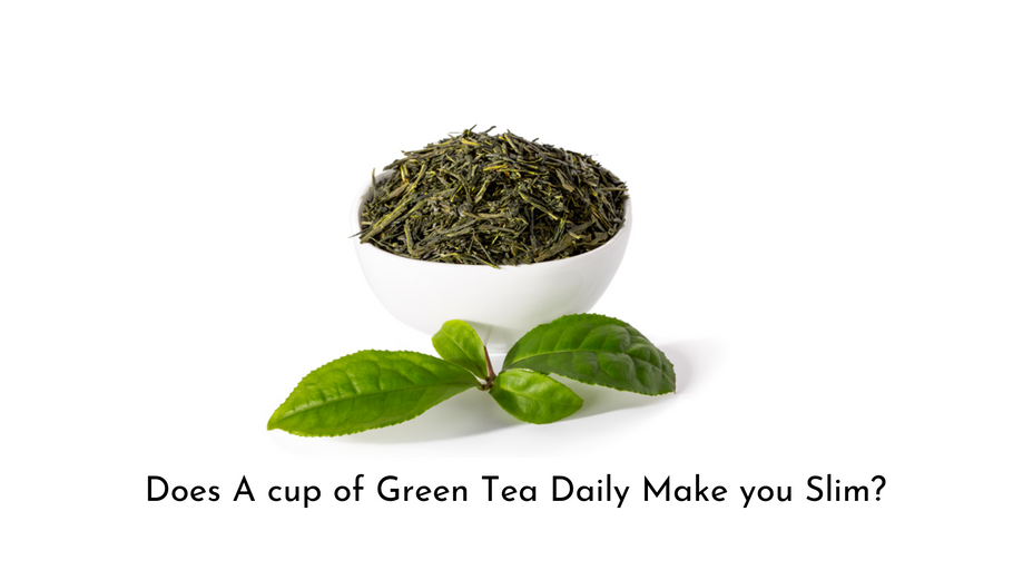 Does A cup of Green Tea make you slim? Fact?