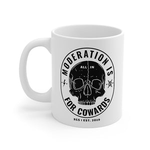 Moderation Is For Cowards Mug 11oz